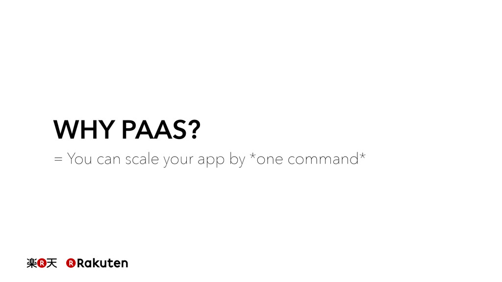 WHY PAAS? = You can scale your app by *one comm...