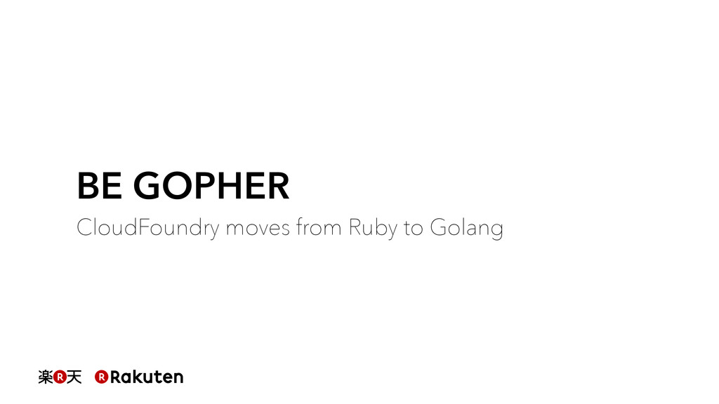BE GOPHER CloudFoundry moves from Ruby to Golang