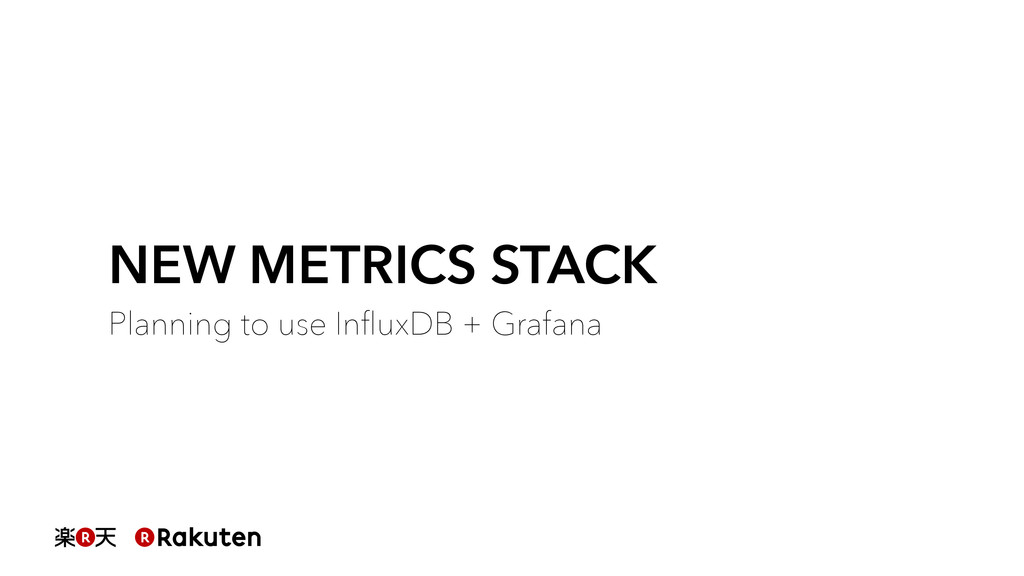 NEW METRICS STACK Planning to use InfluxDB + Gra...