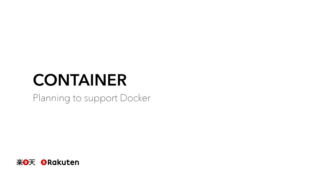 CONTAINER Planning to support Docker