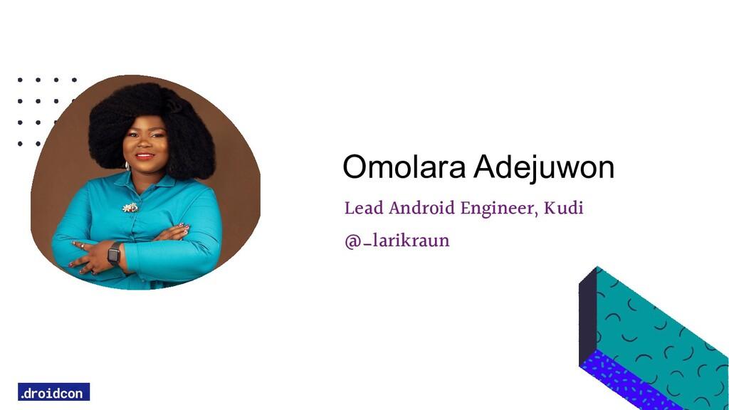Lead Android Engineer, Kudi @_larikraun Omolara...