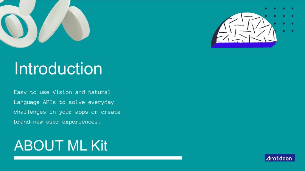 Introduction ABOUT ML Kit Easy to use Vision an...