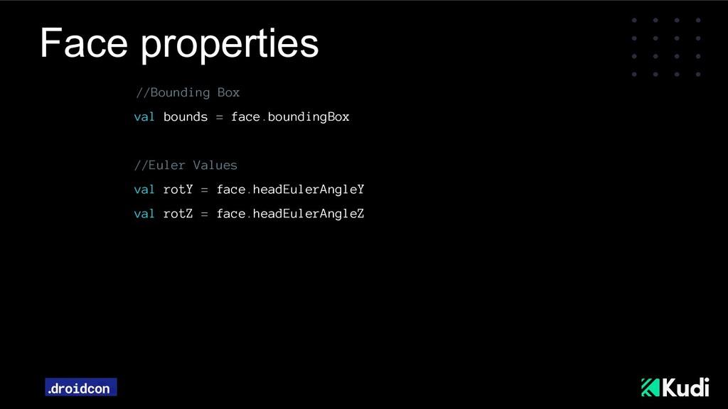 Face properties //Bounding Box val bounds = fac...