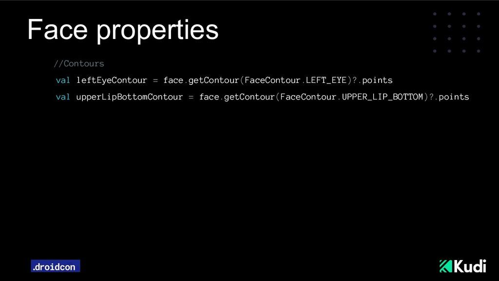 Face properties //Contours val leftEyeContour =...