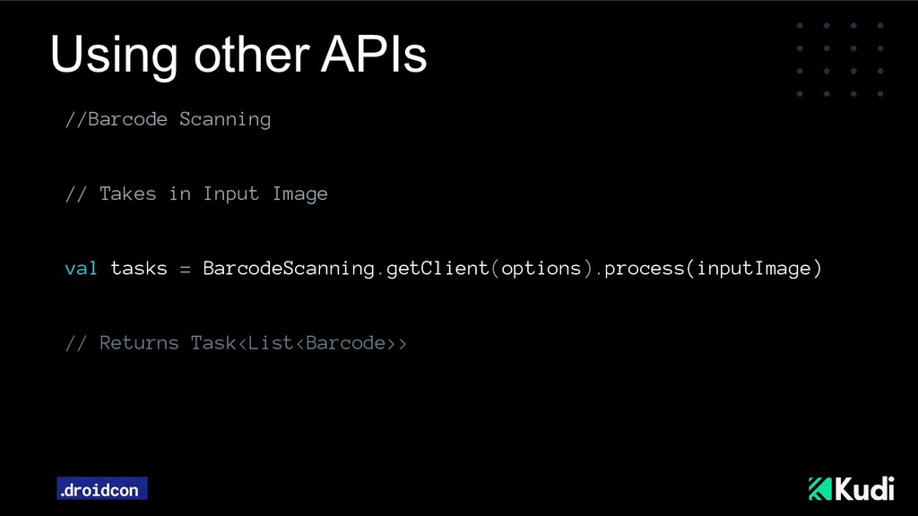 Using other APIs //Barcode Scanning // Takes in...