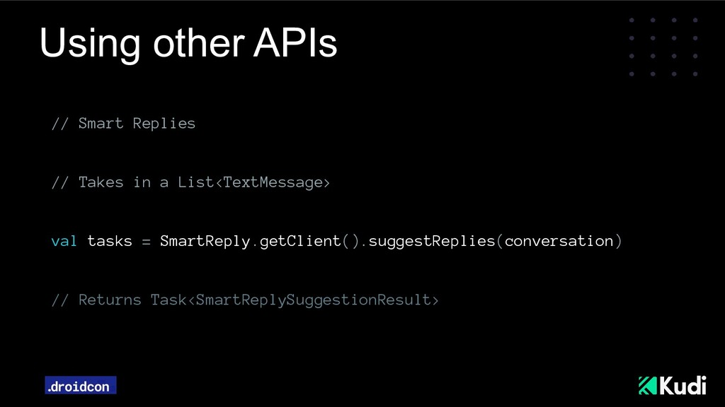Using other APIs // Smart Replies // Takes in a...