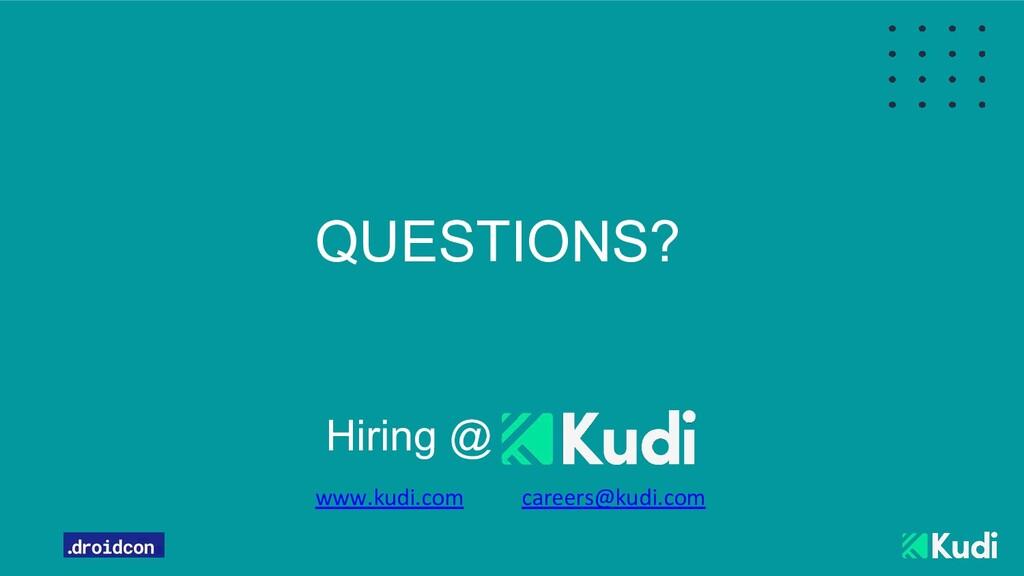 QUESTIONS? www.kudi.com Hiring @ careers@kudi.c...