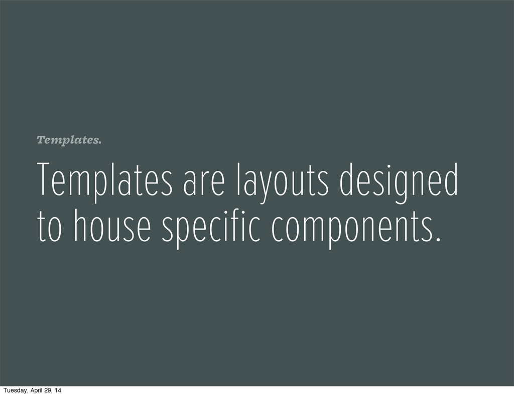 Templates. Templates are layouts designed to ho...
