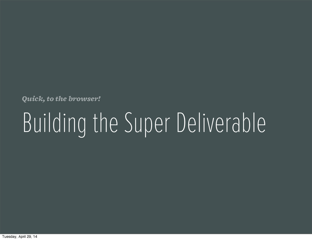 Quick, to the browser! Building the Super Deliv...