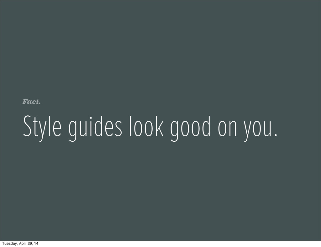 Fact. Style guides look good on you. Tuesday, A...