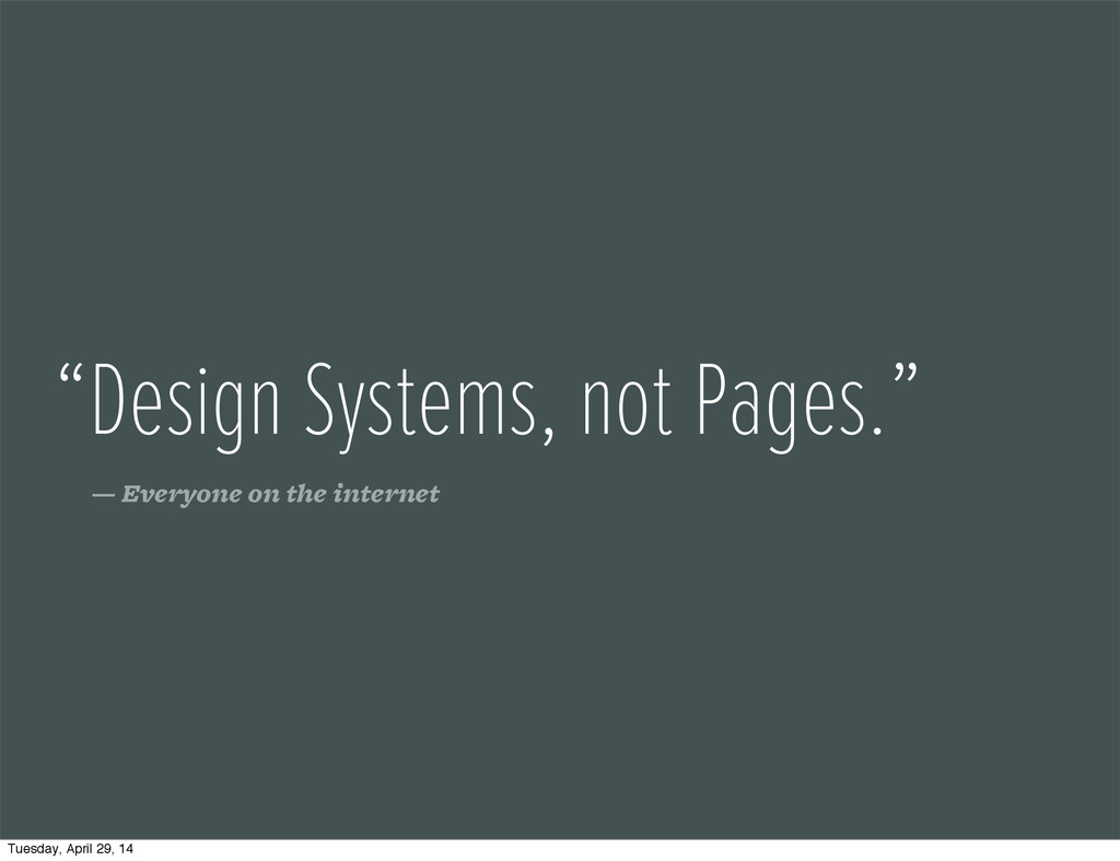 """Design Systems, not Pages."" — Everyone on the ..."