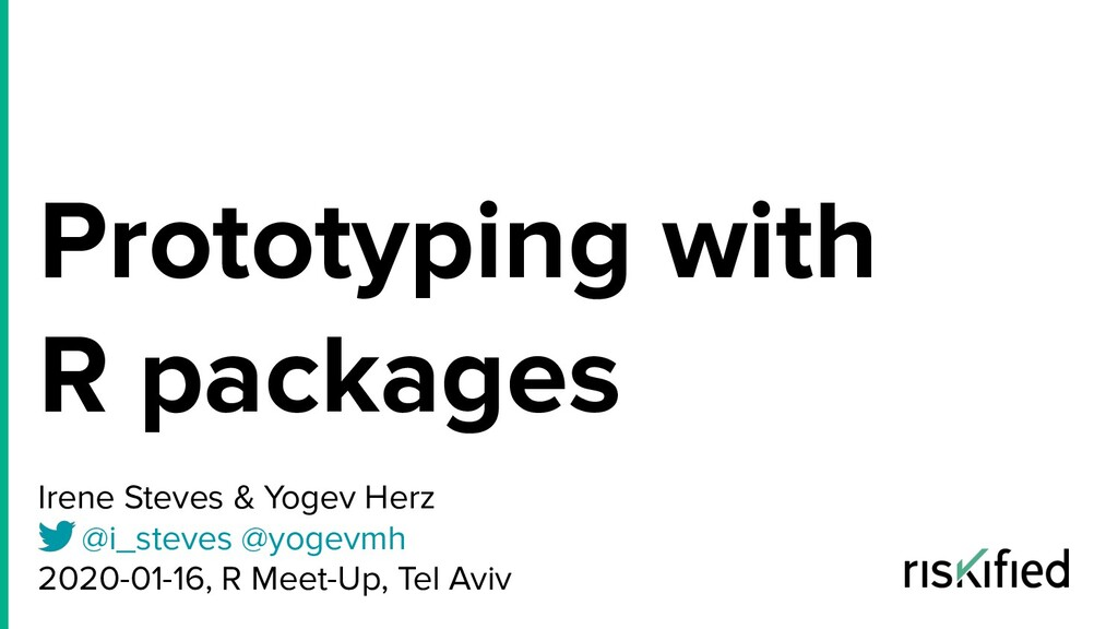 Prototyping with R packages Irene Steves & Yoge...