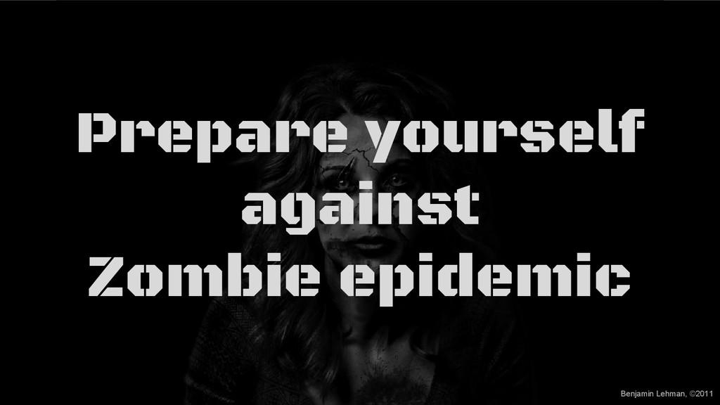 Benjamin Lehman, ©2011 Prepare yourself against...
