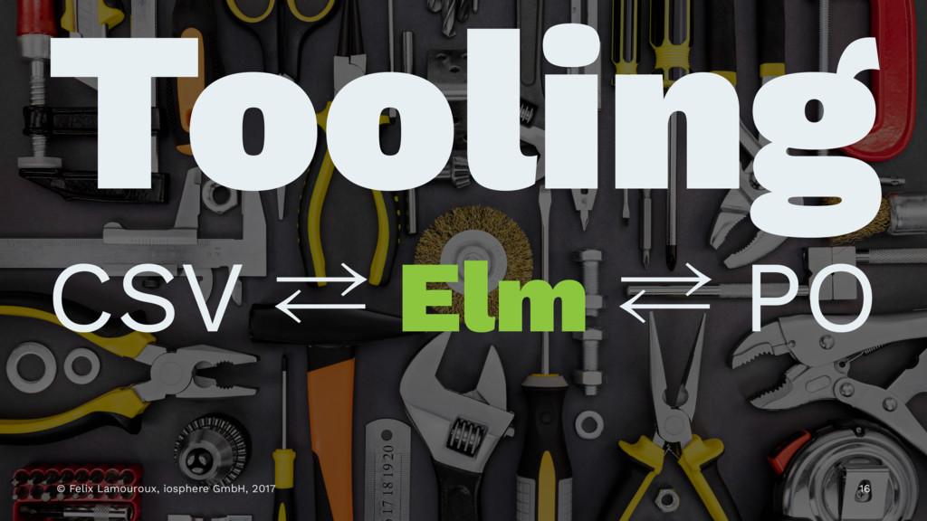 Tooling CSV ⁶ Elm ⁶ PO © Felix Lamouroux, iosph...