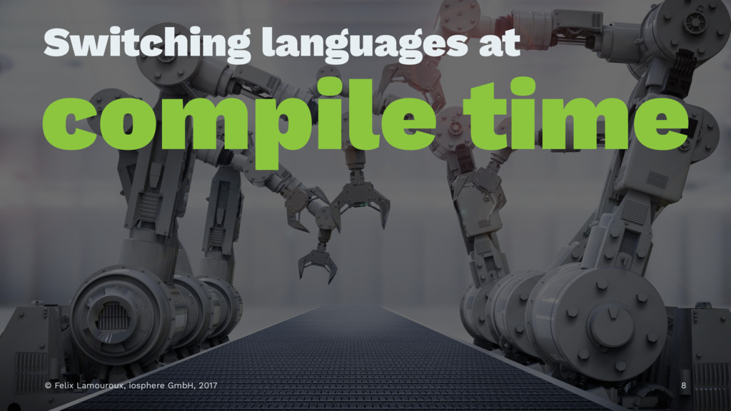 Switching languages at compile time © Felix Lam...