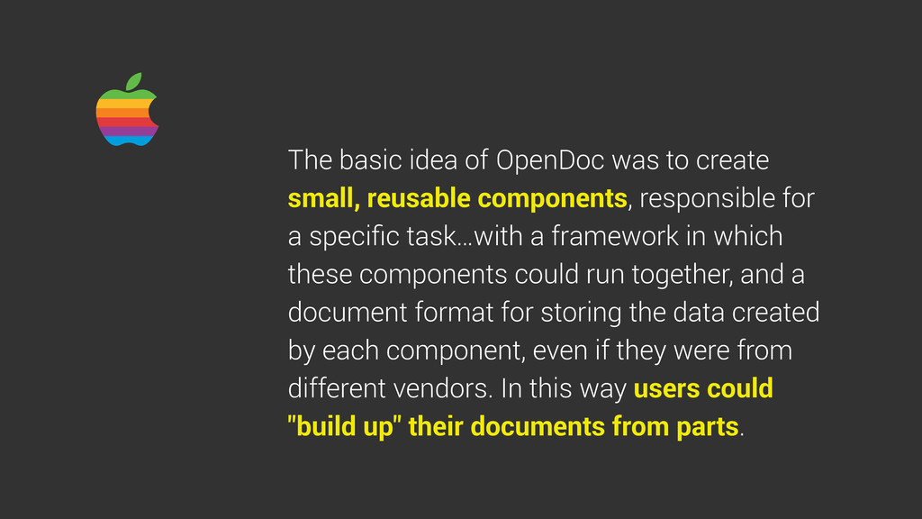 The basic idea of to create OpenDoc was small, ...