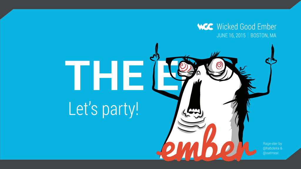 THE END Let's party! Wicked Good Ember BOSTON, ...