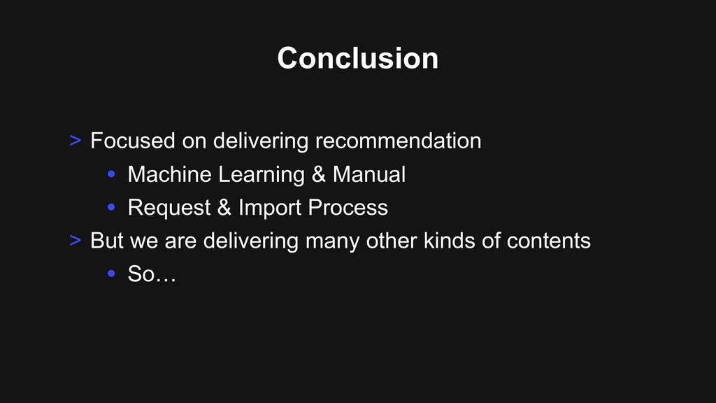 Conclusion > Focused on delivering recommendati...