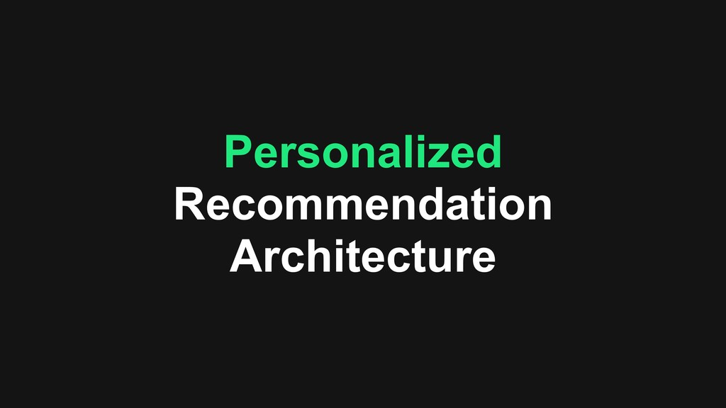 Personalized Recommendation Architecture