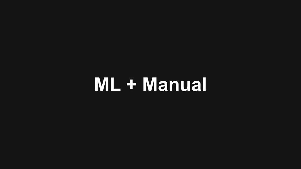 ML + Manual