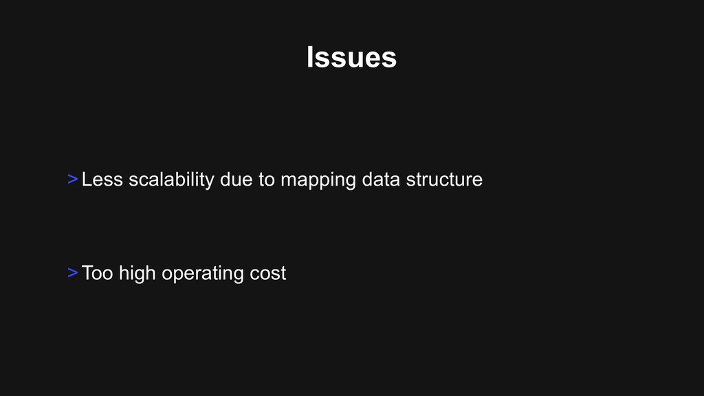 Issues >Less scalability due to mapping data st...
