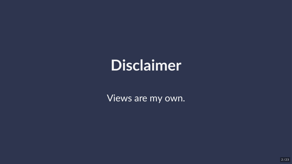 Disclaimer Views are my own. 2 / 23
