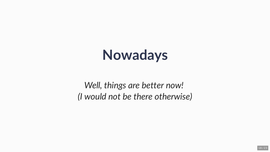 Nowadays Well, things are better now! (I would ...