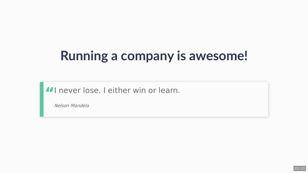 Running a company is awesome! I never lose. I e...
