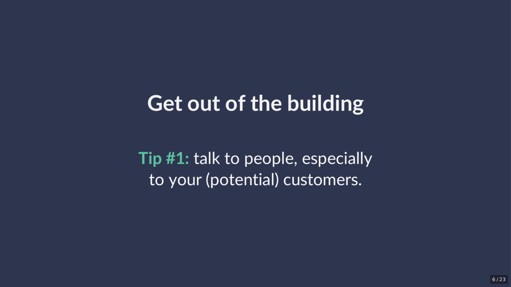 Get out of the building Tip #1: talk to people,...