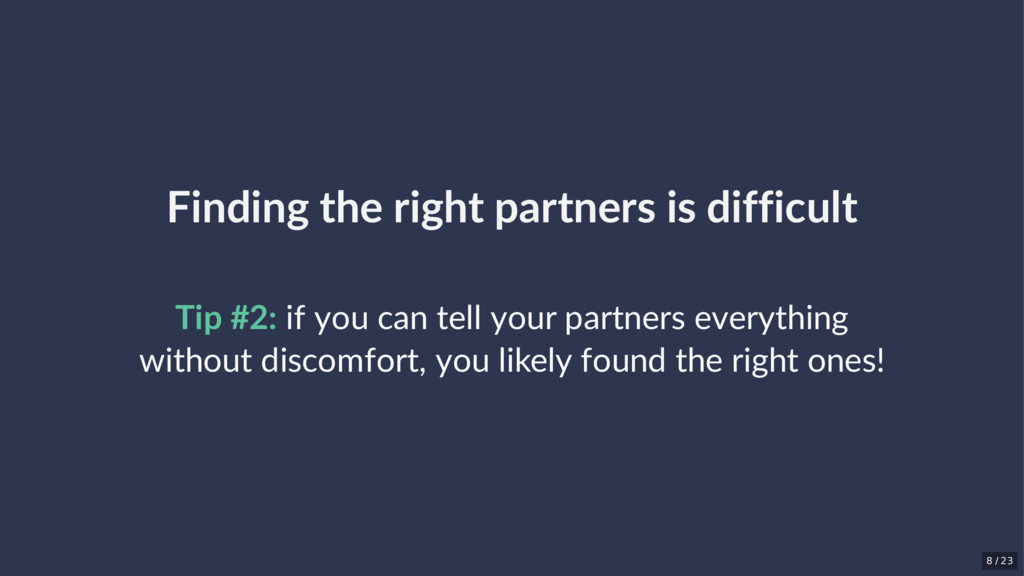 Finding the right partners is difficult Tip #2:...