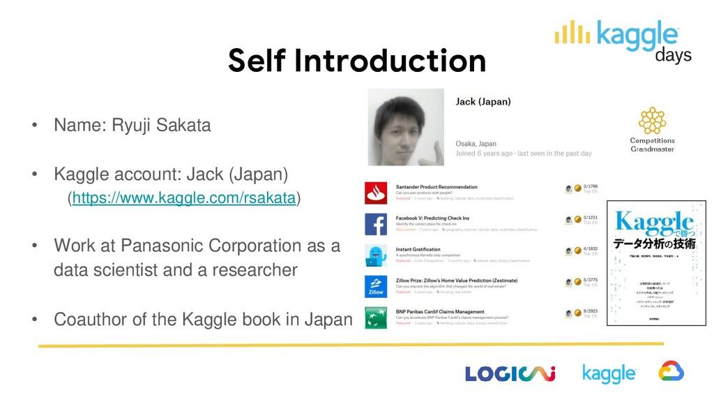 Self Introduction • Name: Ryuji Sakata • Kaggle...