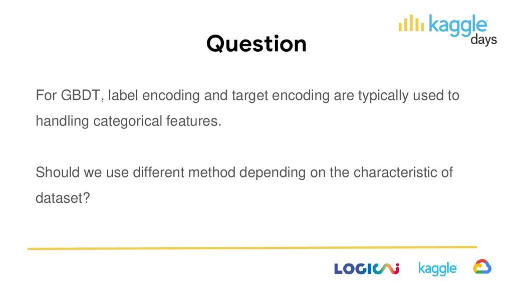 Question For GBDT, label encoding and target en...