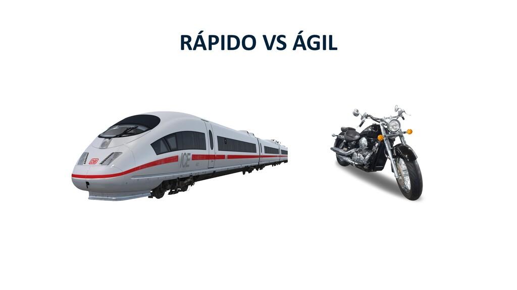 RÁPIDO VS ÁGIL
