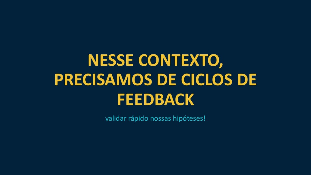 NESSE CONTEXTO, PRECISAMOS DE CICLOS DE FEEDBAC...