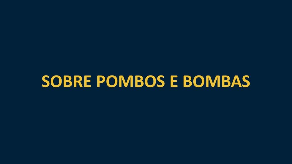 SOBRE POMBOS E BOMBAS
