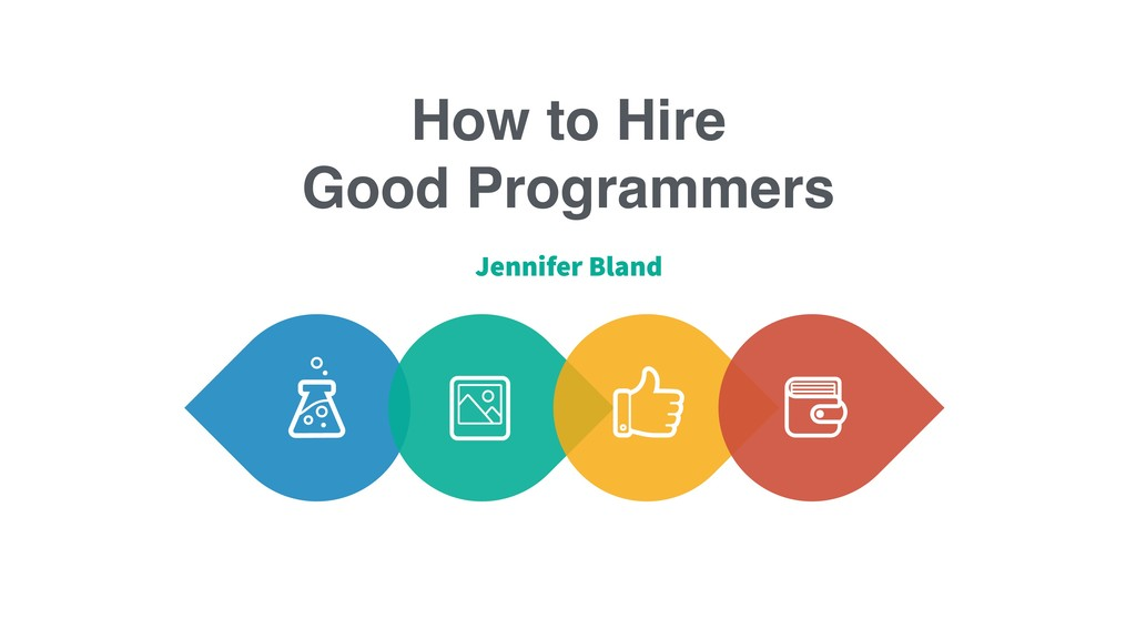 How to Hire Good Programmers Jennifer Bland