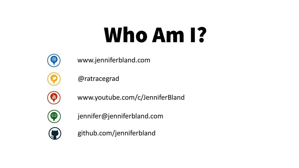 2 Who Am I? www.jenniferbland.com @ratracegrad ...