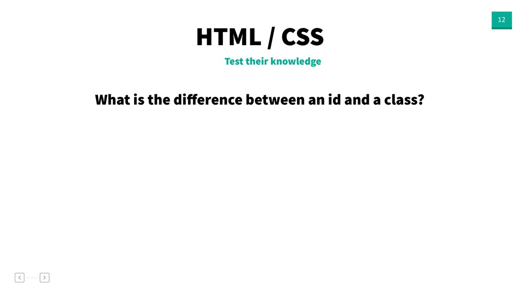 HTML / CSS 12 Test their knowledge What is the ...
