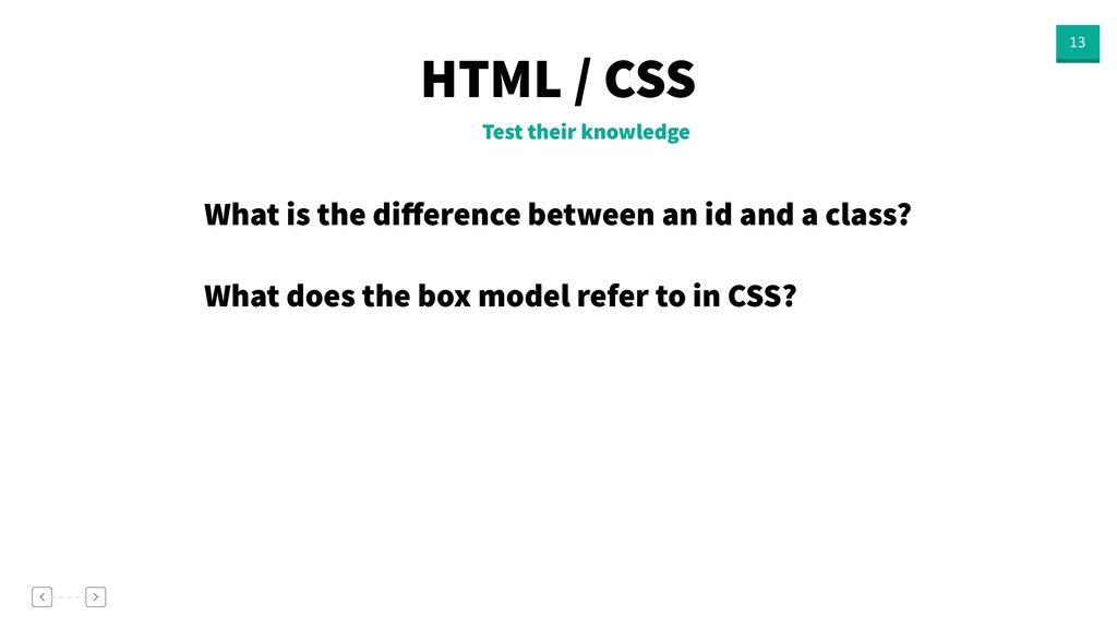 HTML / CSS 13 Test their knowledge What is the ...