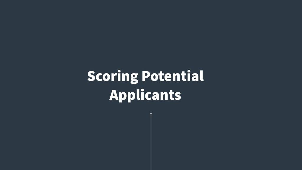 Scoring Potential Applicants