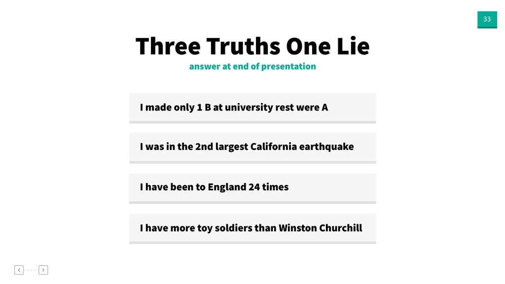 33 answer at end of presentation Three Truths O...