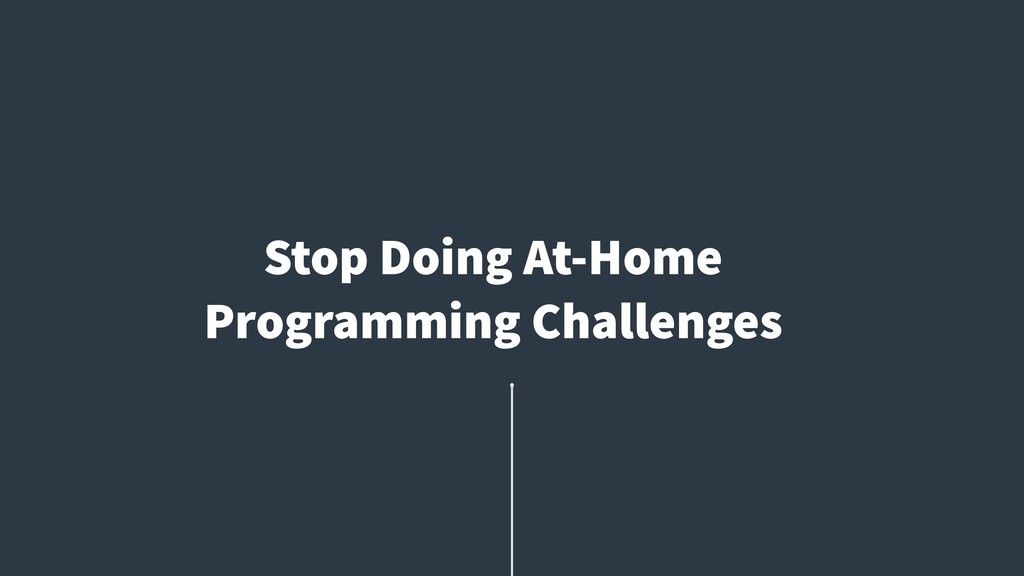Stop Doing At-Home Programming Challenges
