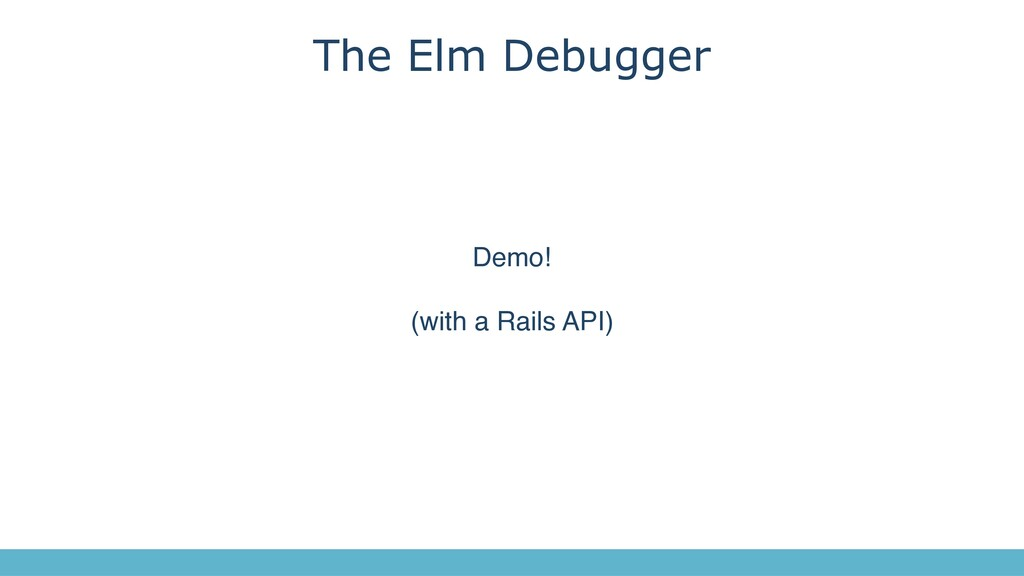The Elm Debugger Demo! (with a Rails API)
