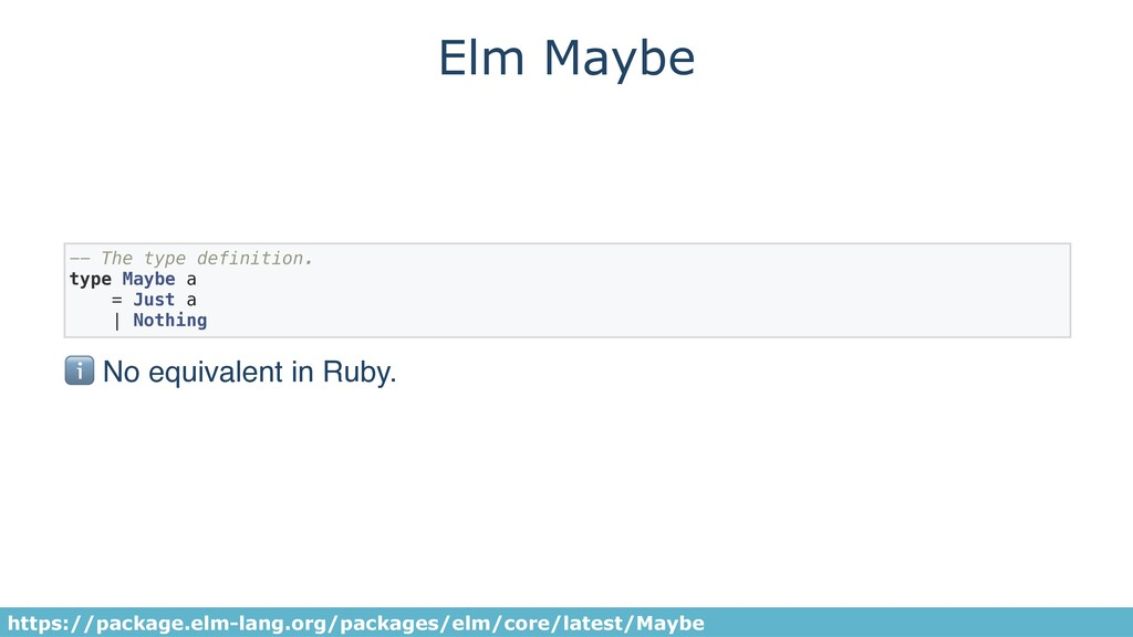 Elm Maybe -- The type definition. type Maybe a ...