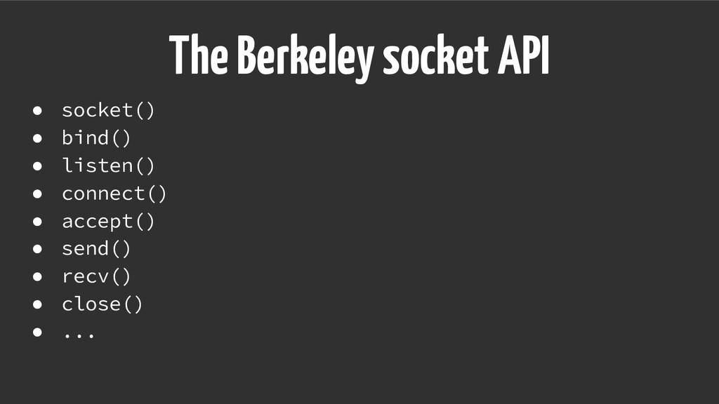 The Berkeley socket API ● socket() ● bind() ● l...