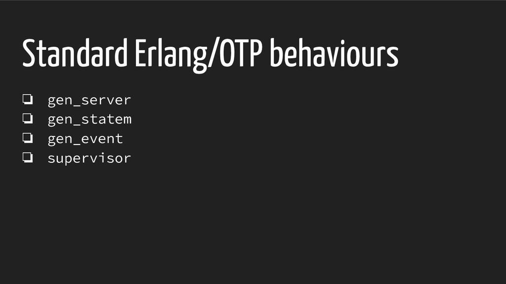 Standard Erlang/OTP behaviours ❏ gen_server ❏ g...