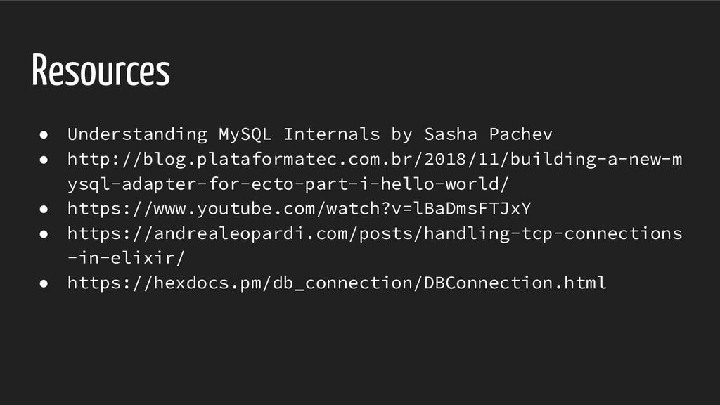 Resources ● Understanding MySQL Internals by Sa...