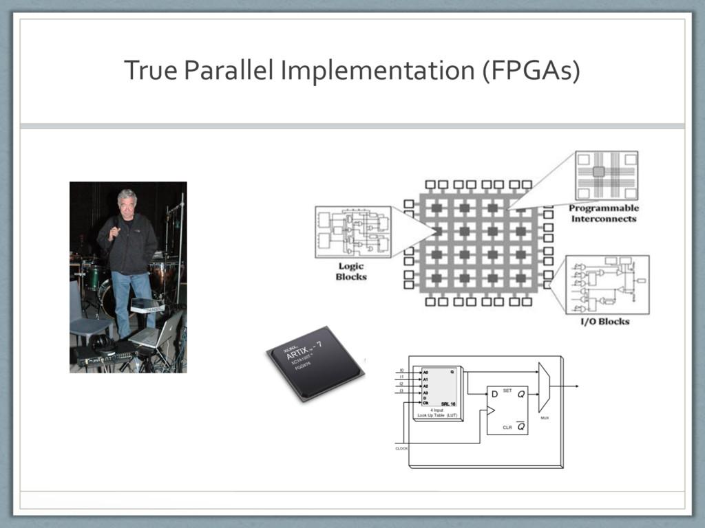 True Parallel Implementation (FPGAs)