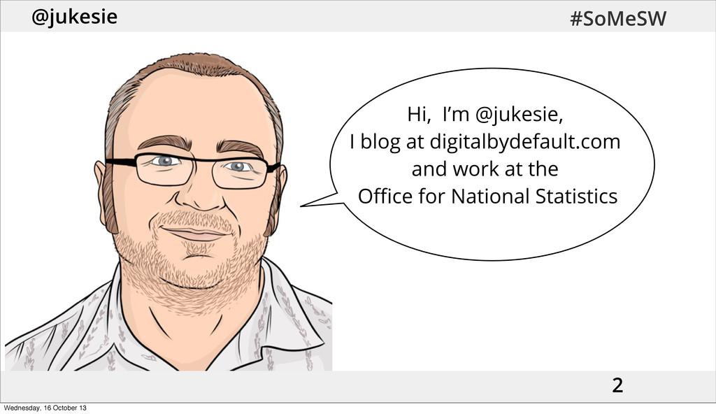 @jukesie #SoMeSW 2 Hi, I'm @jukesie, I blog at ...