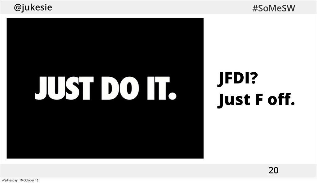 @jukesie #SoMeSW 20 JFDI? Just F off. Wednesday,...